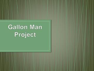Gallon Man Project