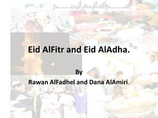 Eid AlFitr and Eid AlAdha.