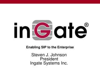Steven J. Johnson President Ingate Systems Inc.