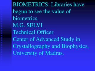 BIOMETRICS: Libraries have begun to see the value of biometrics. M.G. SELVI Technical Officer Center of Advanced Study i