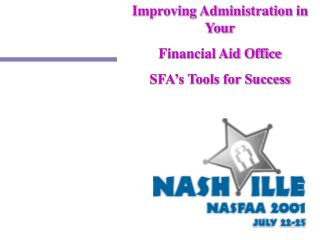 Improving Administration in Your Financial Aid Office SFA s Tools for Success