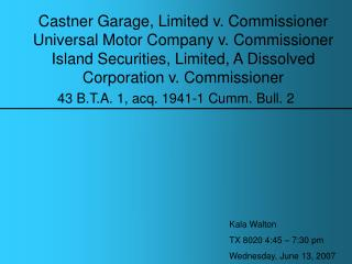 Castner Garage, Limited v. Commissioner Universal Motor Company v. Commissioner Island Securities, Limited, A Dissolved