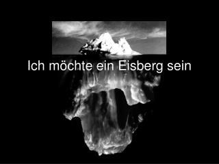 Ich m chte ein Eisberg sein