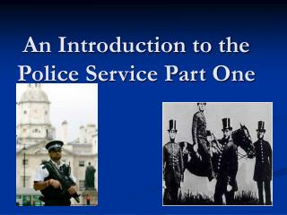 An Introduction to the Police Service Part One