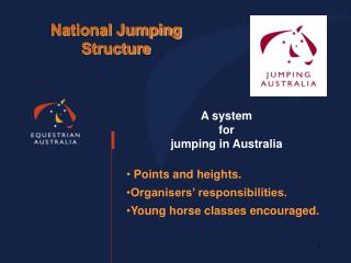 A system  for  jumping in Australia   Points and heights. Organisers  responsibilities. Young horse classes encouraged.