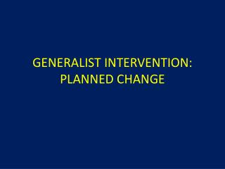 GENERALIST INTERVENTION: PLANNED CHANGE