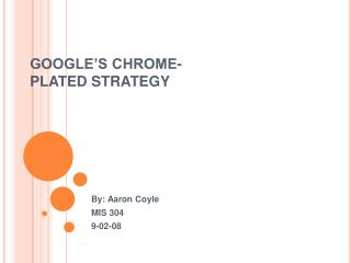 GOOGLE S CHROME-PLATED STRATEGY