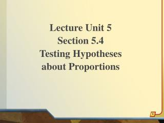 Lecture Unit 5 Section 5.4 Testing Hypotheses about Proportions