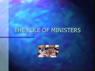 THE ROLE OF MINISTERS