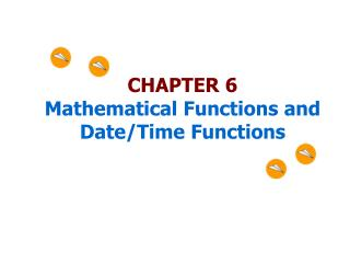 CHAPTER 6 Mathematical Functions and Date