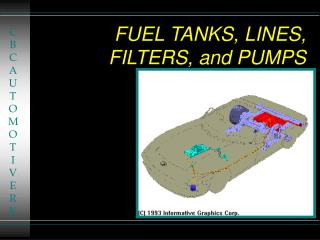 FUEL TANKS, LINES, FILTERS, and PUMPS