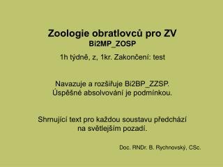 Zoologie obratlovcu pro ZV Bi2MP_ZOSP 1h t dne, z, 1kr. Zakoncen : test  Navazuje a roz iruje Bi2BP_ZZSP.      spe n  ab