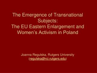 The Emergence of Transnational Subjects: The EU Eastern Enlargement and Women s Activism in Poland    Joanna Regulska, R