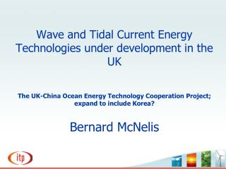 Wave and Tidal Current Energy Technologies under development in the UK   The UK-China Ocean Energy Technology Cooperatio