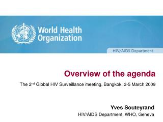 Overview of the agenda The 2nd Global HIV Surveillance meeting, Bangkok, 2-5 March 2009