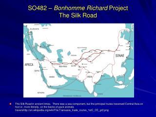 SO482   Bonhomme Richard Project  The Silk Road