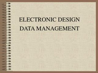 ELECTRONIC DESIGN  DATA MANAGEMENT