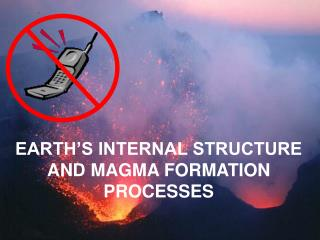 EARTH S INTERNAL STRUCTURE AND MAGMA FORMATION PROCESSES
