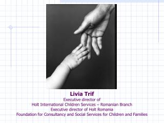 Livia Trif Executive director of  Holt International Children Services   Romanian Branch Executive director of Holt Roma