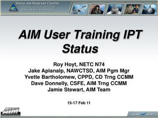 AIM User Training IPT Status