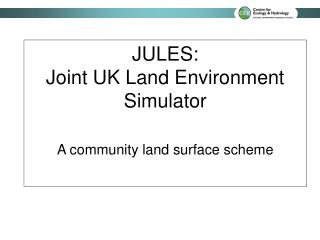 JULES: Joint UK Land Environment Simulator  A community land surface scheme