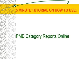 5 MINUTE TUTORIAL ON HOW TO USE:    PMB Category Reports Online