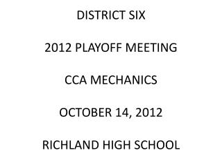 DISTRICT SIX  2012 PLAYOFF MEETING  CCA MECHANICS   OCTOBER 14, 2012  RICHLAND HIGH SCHOOL