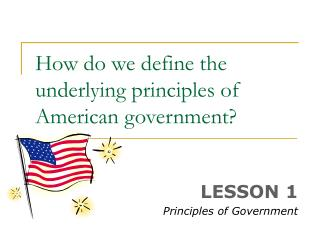 How do we define the underlying principles of American government
