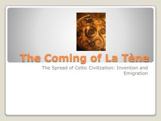 The Coming of La T ne