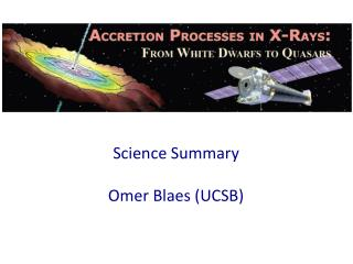 Science Summary  Omer Blaes UCSB