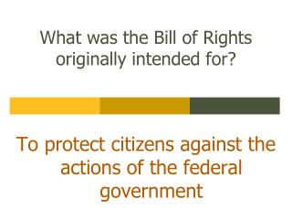 What was the Bill of Rights originally intended for