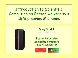 Introduction to Scientific Computing on Boston University s IBM p-series Machines