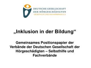 Inklusion in der Bildung   Gemeinsames Positionspapier der Verb nde der Deutschen Gesellschaft der H rgesch digten   Se