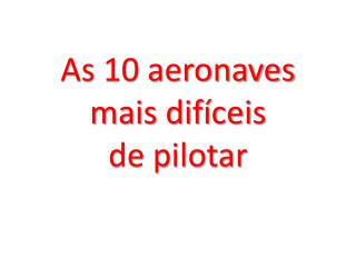 As 10 aeronaves mais dif ceis de pilotar
