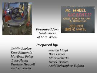 Prepared for:  Noah Sacks  of M.C. Wheel  Prepared by:  Caitlin Barker  Kate Edmonds Maribeth Foley  Luke Healy  Daniell