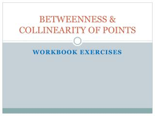 BETWEENNESS  COLLINEARITY OF POINTS
