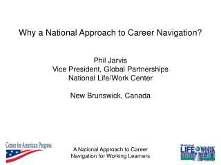 Phil Jarvis Vice President, Global Partnerships National Life