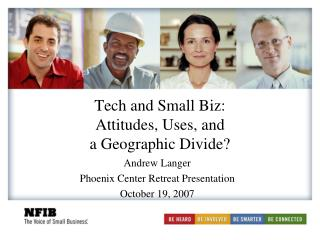 Tech and Small Biz: Attitudes, Uses, and  a Geographic Divide