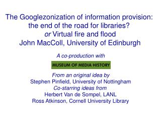The Googlezonization of information provision:  the end of the road for libraries  or Virtual fire and flood John MacCol
