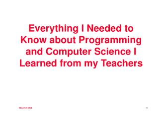 Everything I Needed to Know about Programming and Computer Science I Learned from my Teachers