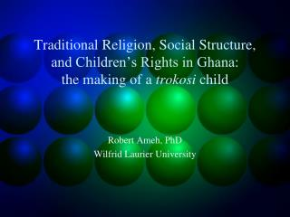Traditional Religion, Social Structure,  and Children s Rights in Ghana:  the making of a trokosi child
