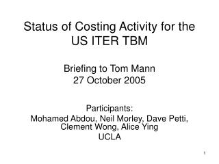 Status of Costing Activity for the US ITER TBM    Briefing to Tom Mann  27 October 2005