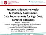 Future Challenges to Health Technology Assessment:  Data Requirements for High Cost, Targeted Therapies