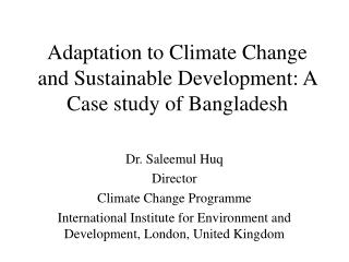 Adaptation to Climate Change and Sustainable Development: A Case study of Bangladesh