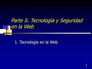 Parte Ii. Tecnolog a y Seguridad en la Web