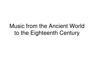 Music from the Ancient World to the Eighteenth Century