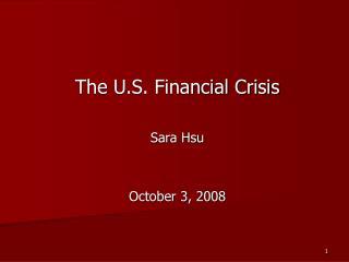 The U.S. Financial Crisis  Sara Hsu   October 3, 2008