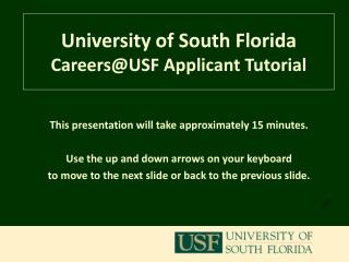 This presentation will take approximately 15 minutes.      Use the up and down arrows on your keyboard to move to the ne