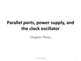 Parallel ports, power supply, and the clock oscillator