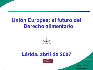 Uni n Europea: el futuro del Derecho alimentario   L rida, abril de 2007